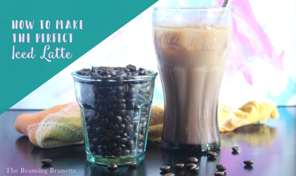 How to make the perfect iced latte thebeamingbrunette.com